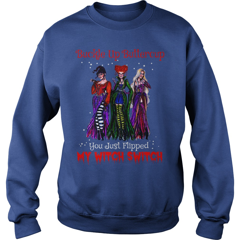 Hocus Pocus buckle up buttercup you just flipped my witch switch shirt sweat shirt
