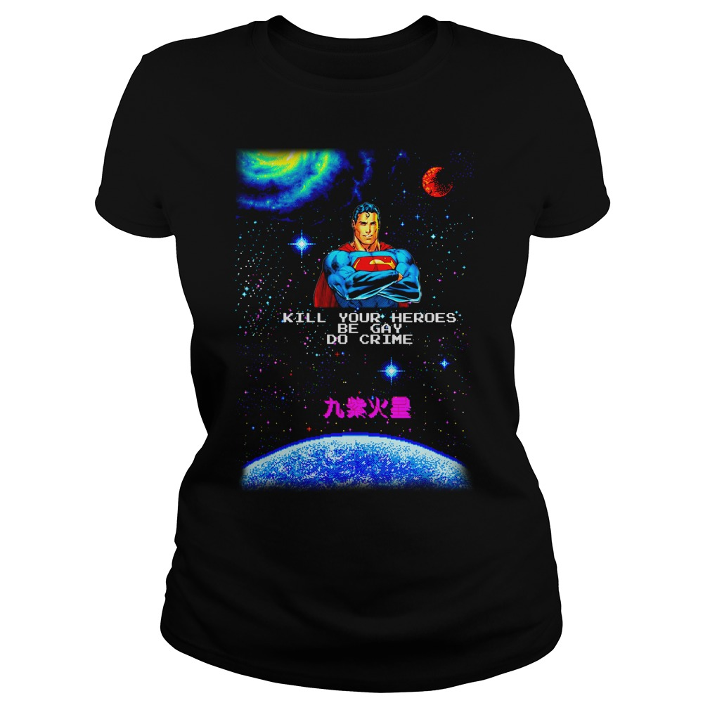 Superman kill your heroes be gay do crime shirt lady tee