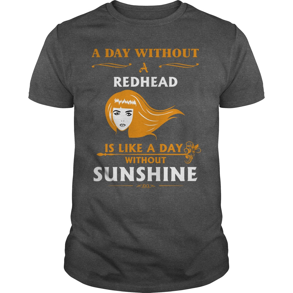 A day without a redhead is like without sunshine shirt guy tee