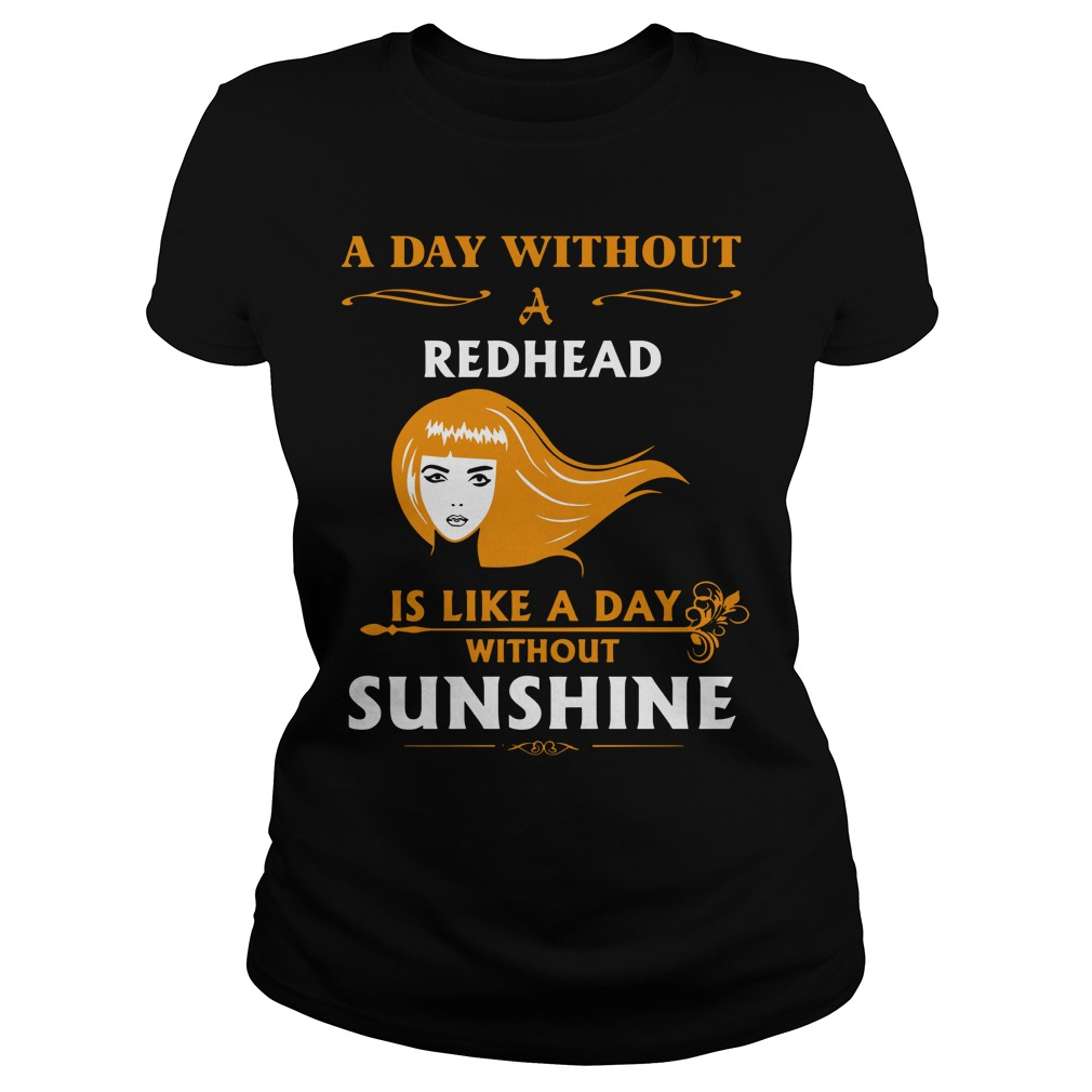 A day without a redhead is like without sunshine shirt lady tee