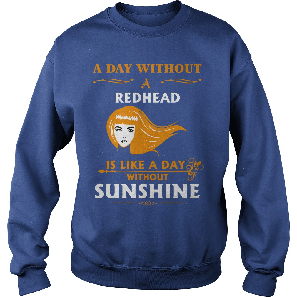A day without a redhead is like without sunshine shirt sweat shirt