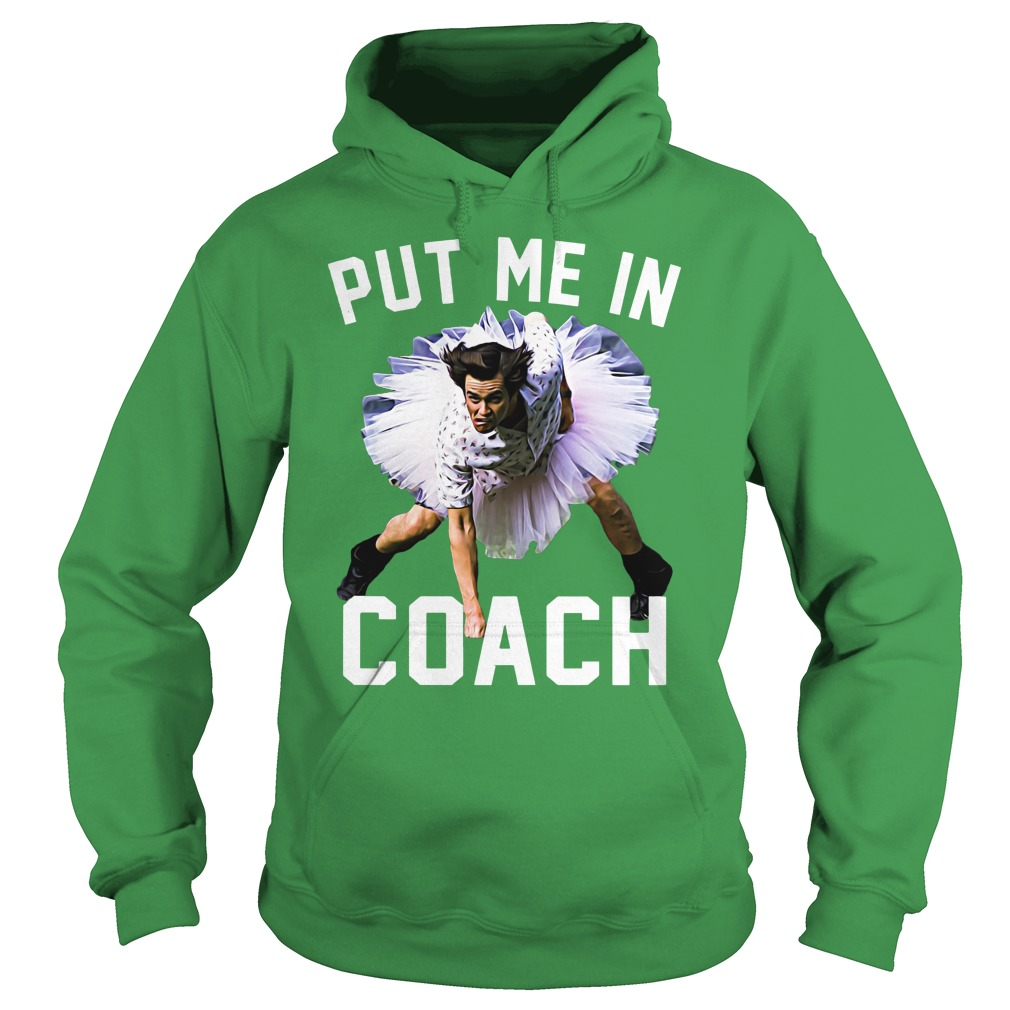 Ace Ventura Pet Detective Put me in coach shirt hoodie