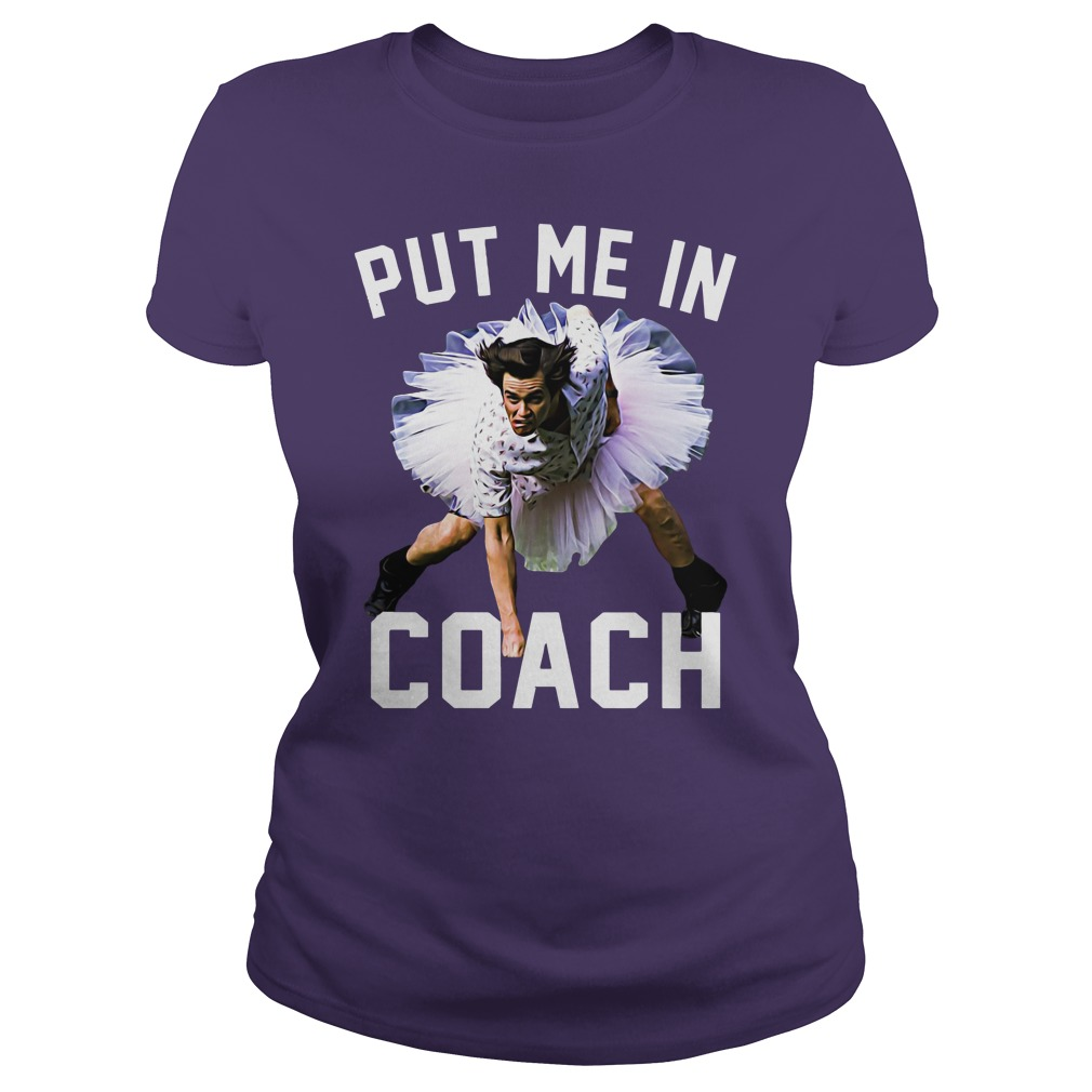 Ace Ventura Pet Detective Put me in coach shirt lady tee