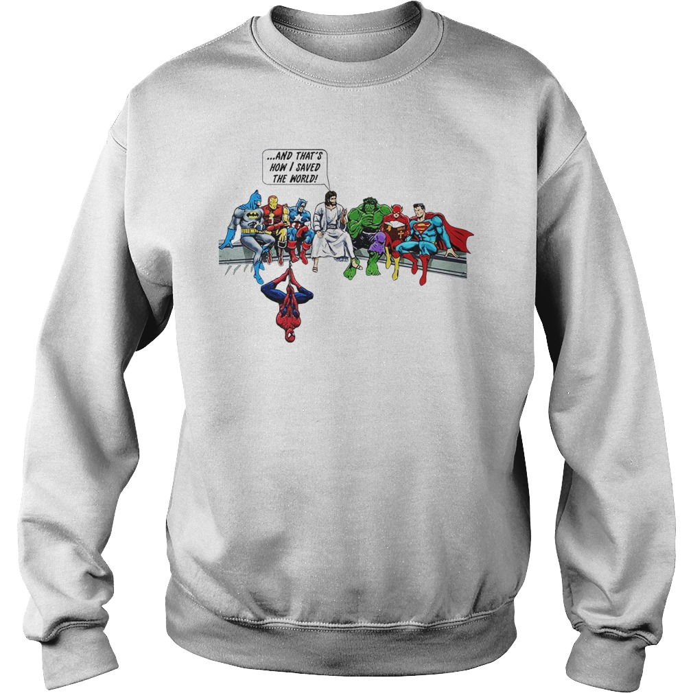 And that's how i saved the world Jesus and super heroes shirt sweat shirt