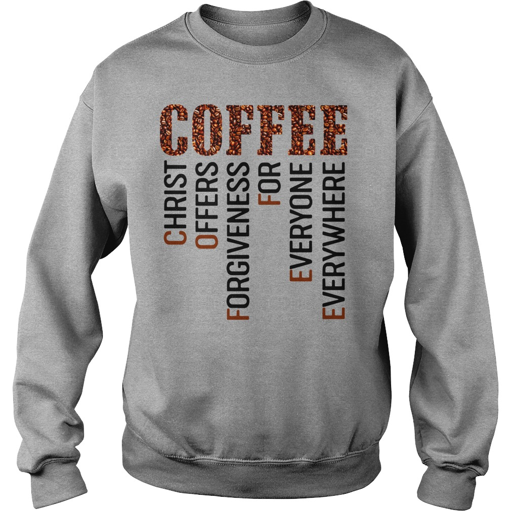 Coffee Christ offers forgiveness for everyone shirt sweat shirt