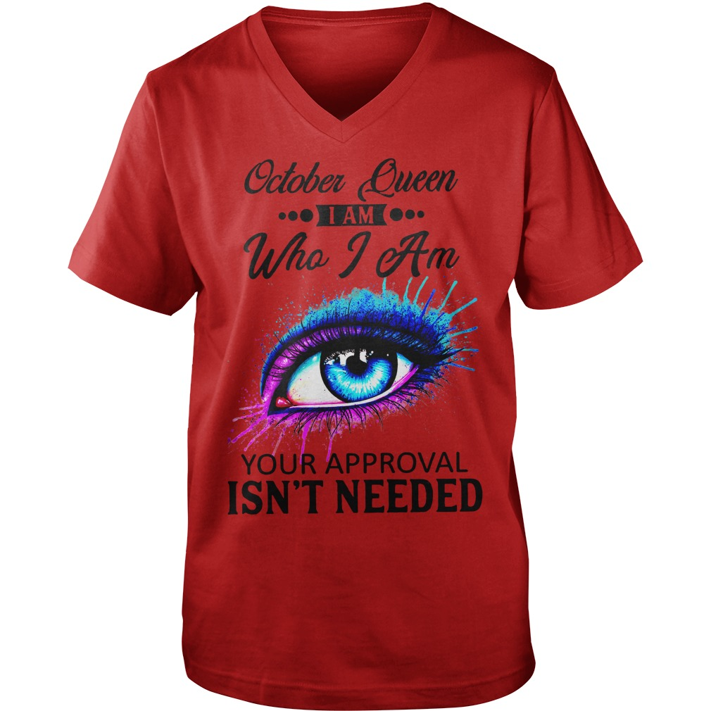 Colorful Eye Painting October Queen I am who I am your approval isn't needed shirt guy v-neck
