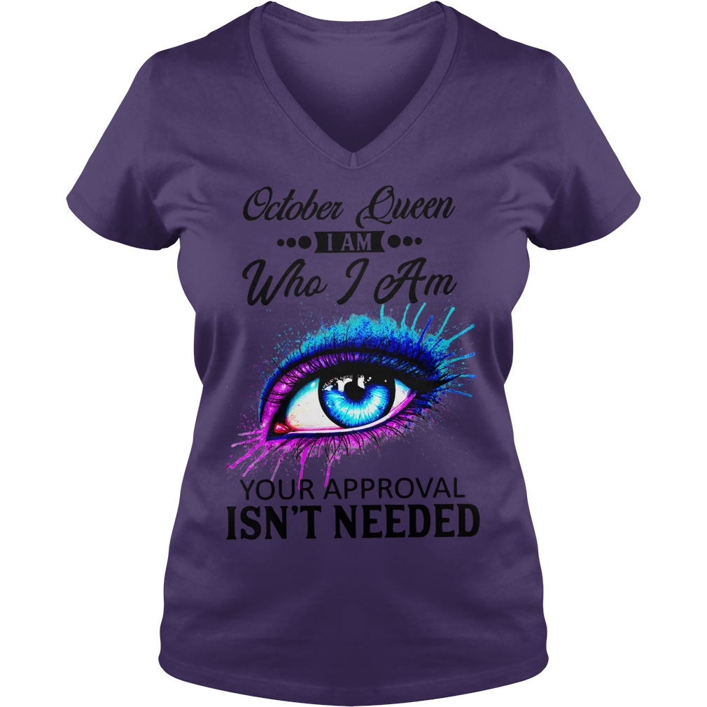 Colorful Eye Painting October Queen I am who I am your approval isn't needed shirt lady v-neck