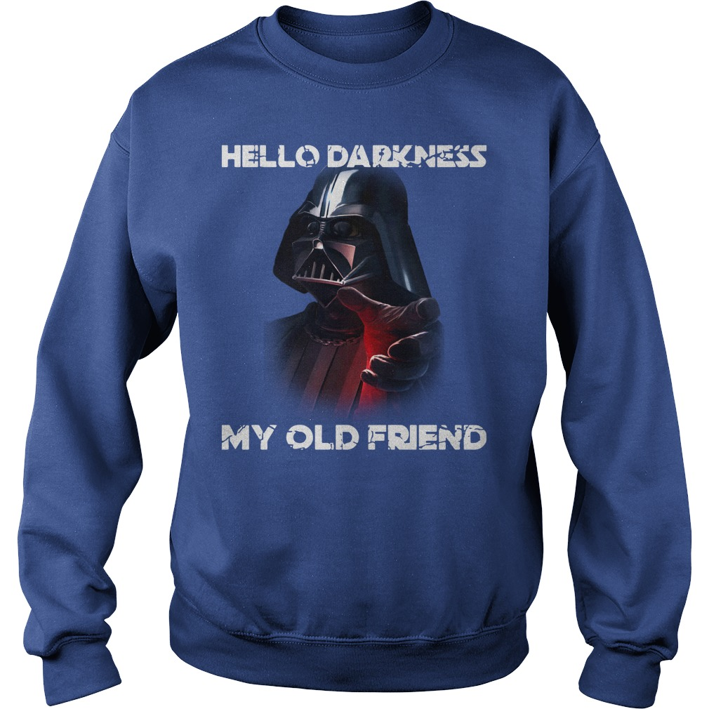 Darth Vader star wars Hello darkness my old friend shirt sweat shirt