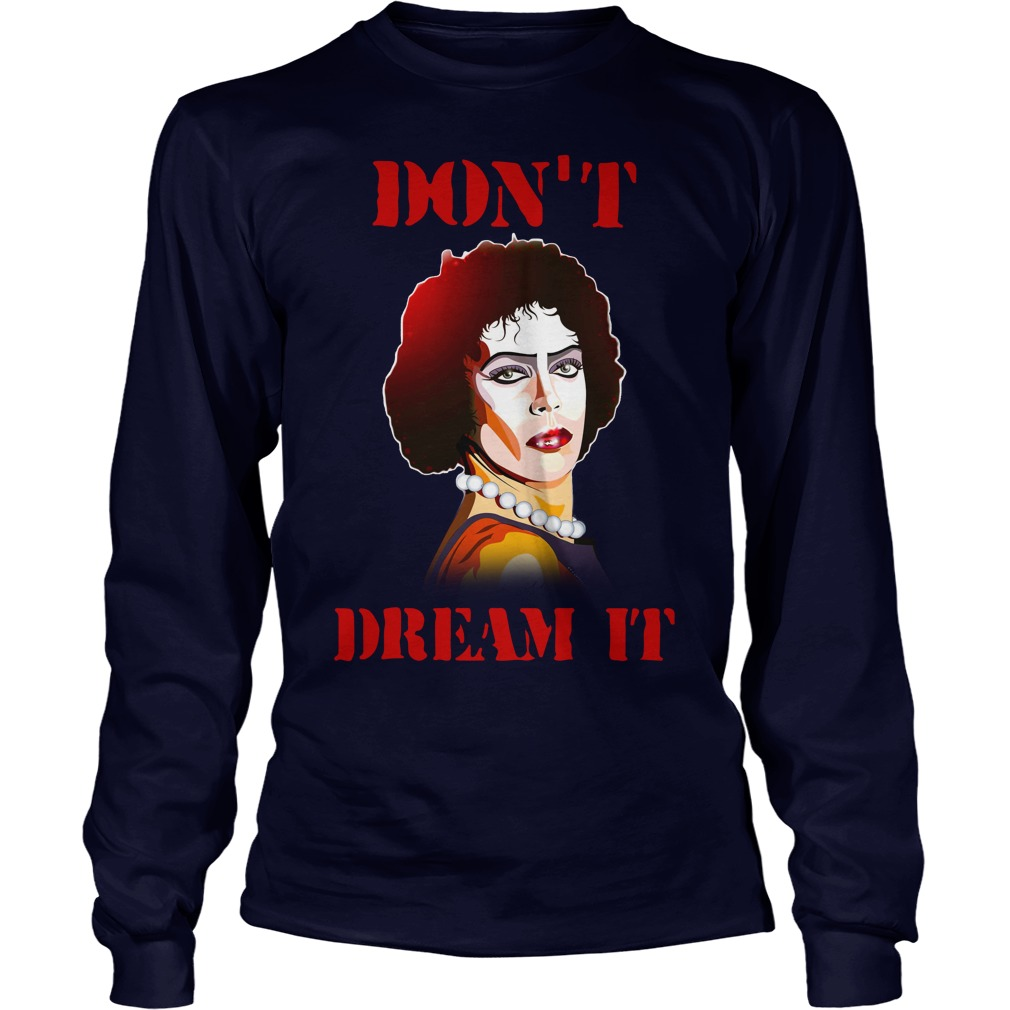Frank-N-Furter Don't dream it be it shirt unisex longsleeve tee
