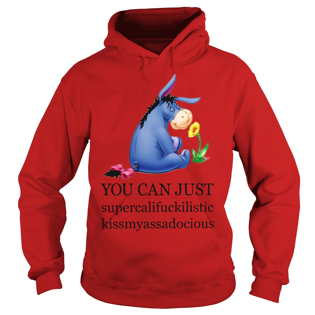 Eeyore You can just supercalifuckilistic kissmyassadocious shirt hoodie
