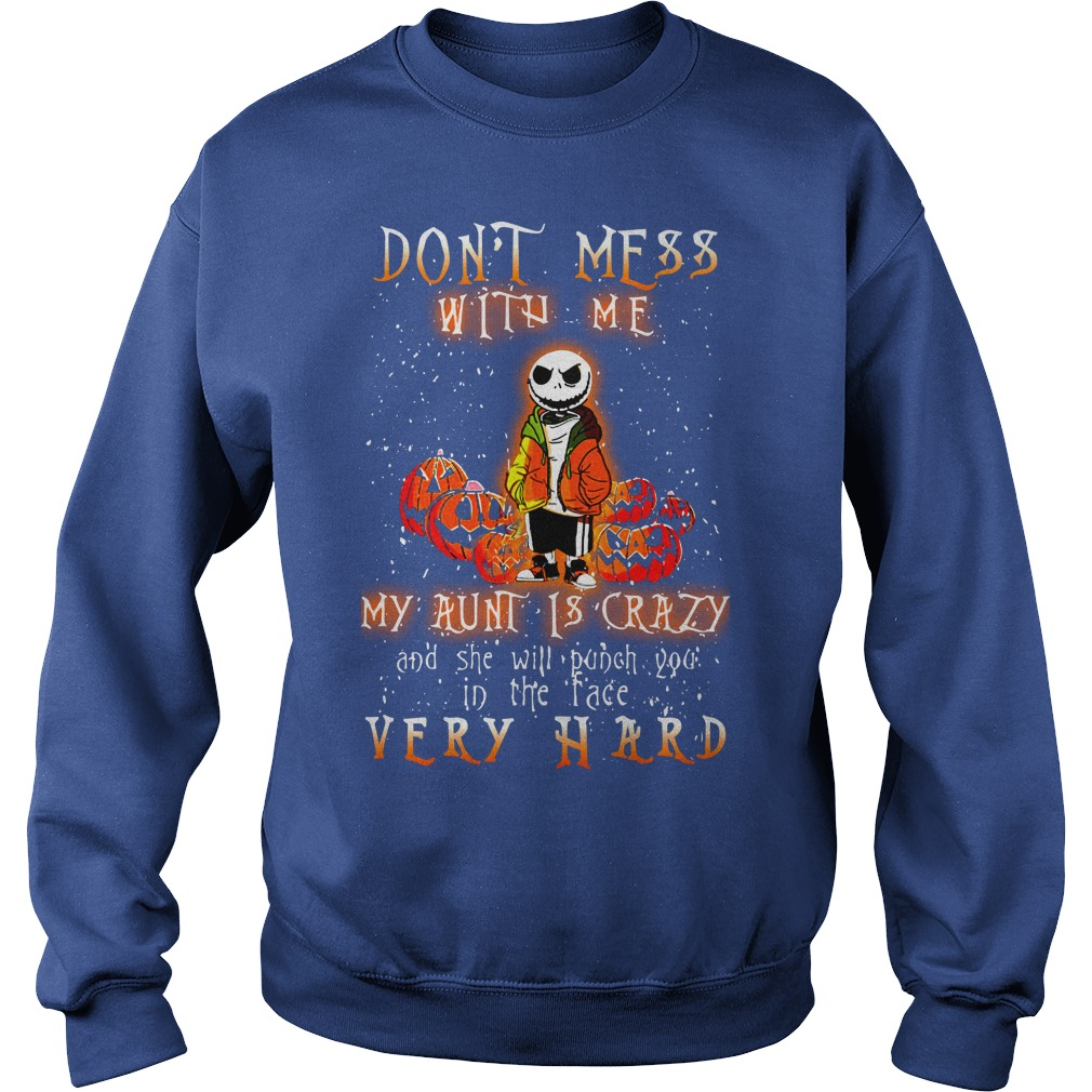 Halloween Jack Skellington Don't mess with me my aunt is crazy she will punch your face shirt sweat shirt