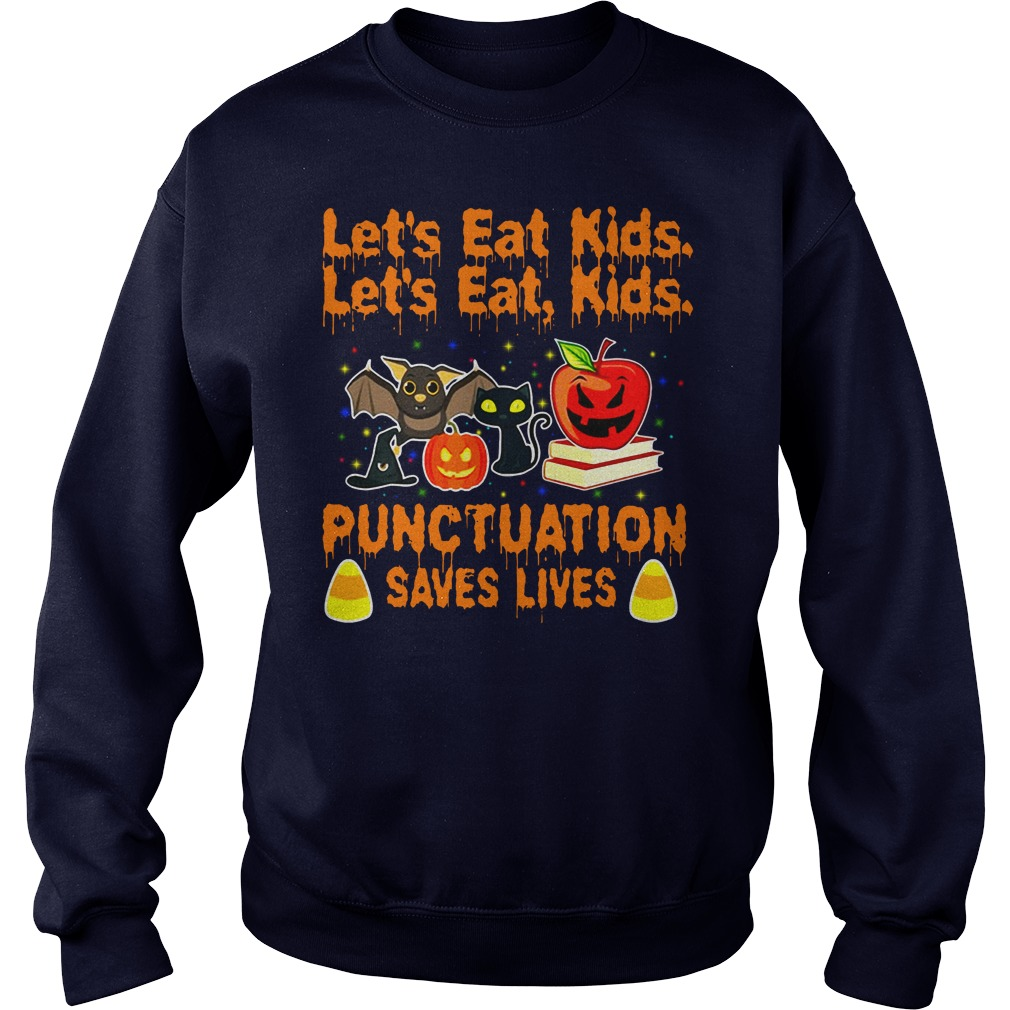 Halloween let's eat kids punctuation saves lives shirt sweat shirt
