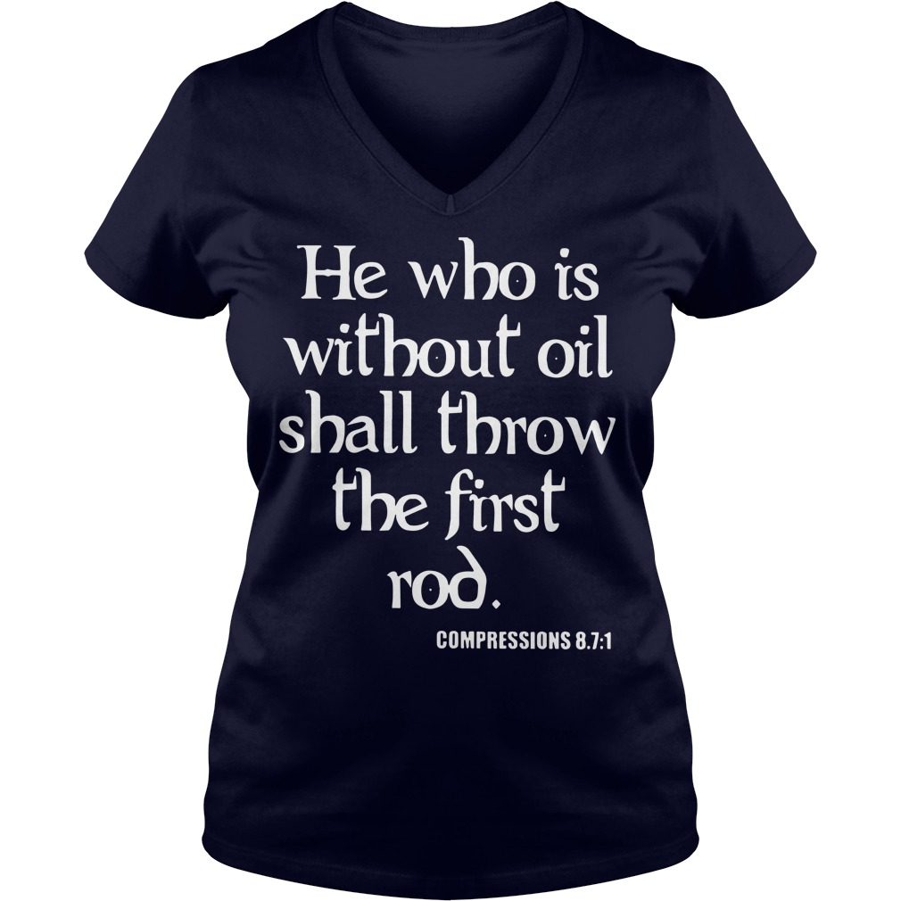He who is without oil shall throw the first rod Compressions 87 1 shirt lady v-neck