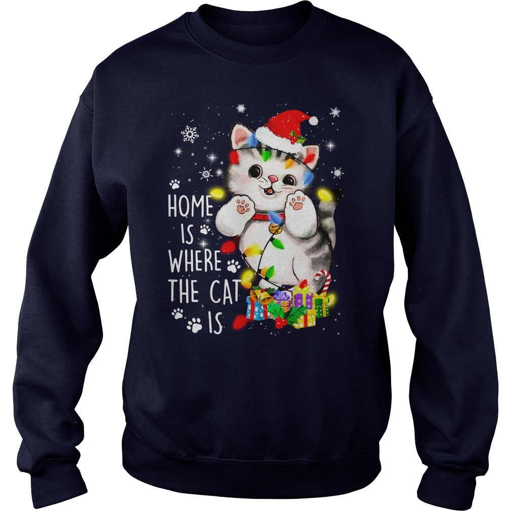 Home is where the cat is - Merry Christmas shirt sweat shirt