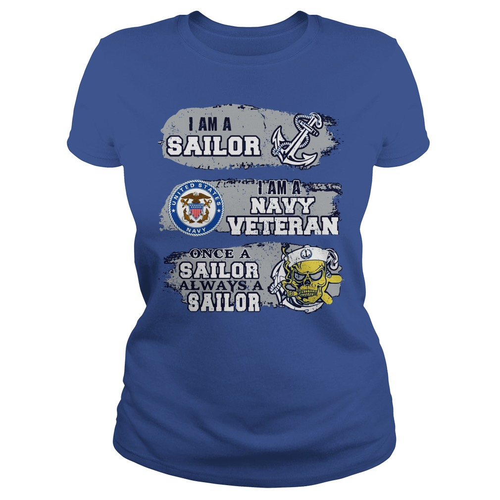 I am a sailor I am a navy veteran Once a sailor always a sailor shirt lady tee