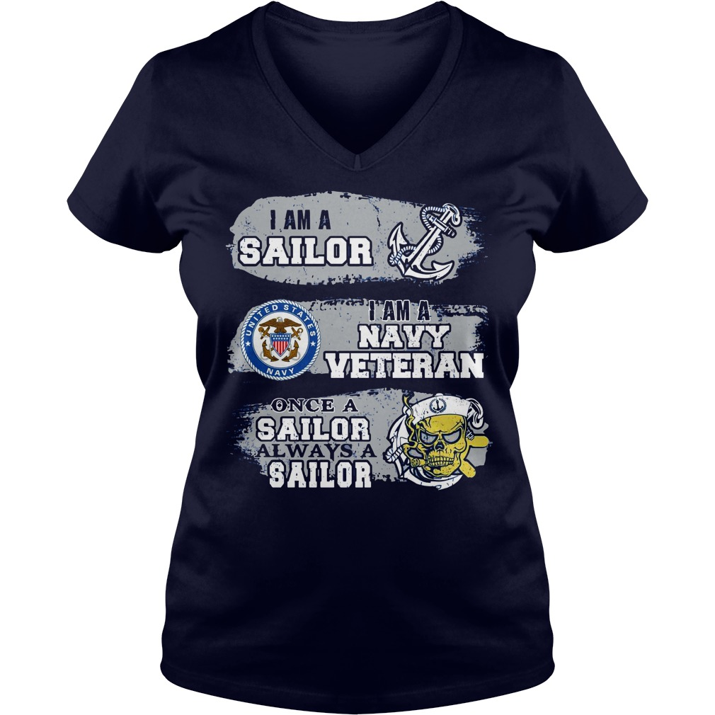 I am a sailor I am a navy veteran Once a sailor always a sailor shirt lady v-neck