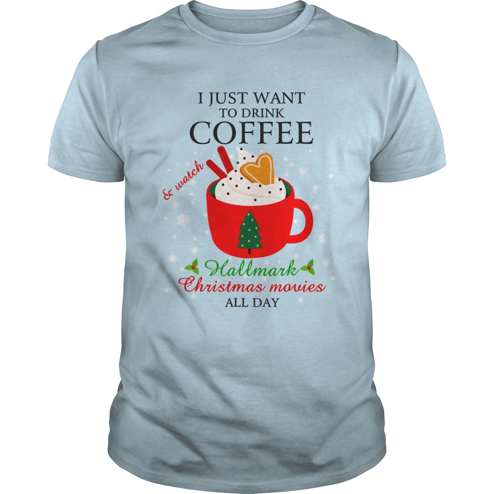 I just want to drink coffee and watch Hallmark Christmas movies all day shirt guy tee