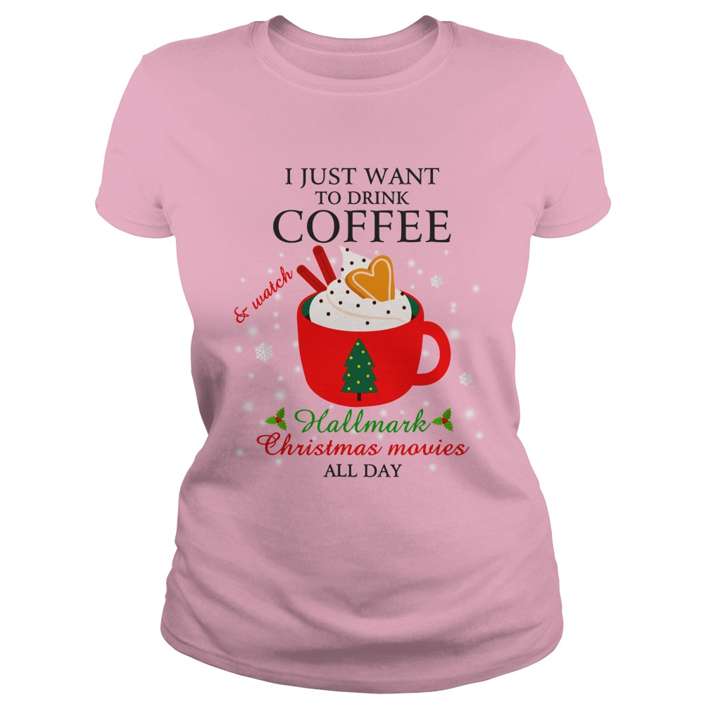 I just want to drink coffee and watch Hallmark Christmas movies all day shirt lady tee