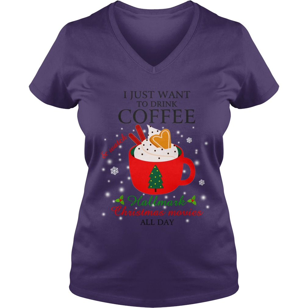 I just want to drink coffee and watch Hallmark Christmas movies all day shirt lady v-neck