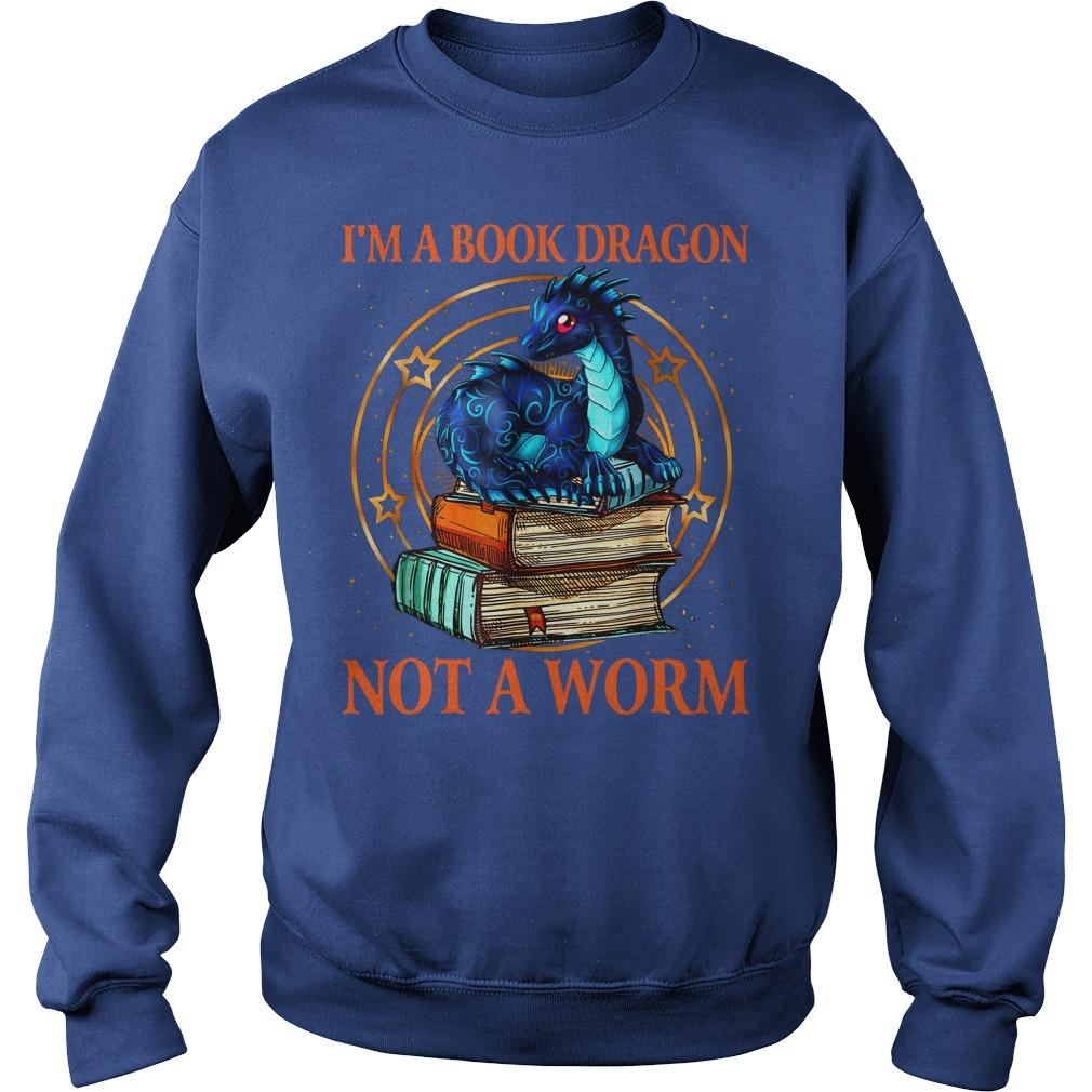 I'm a book dragon not a worm shirt sweat shirt