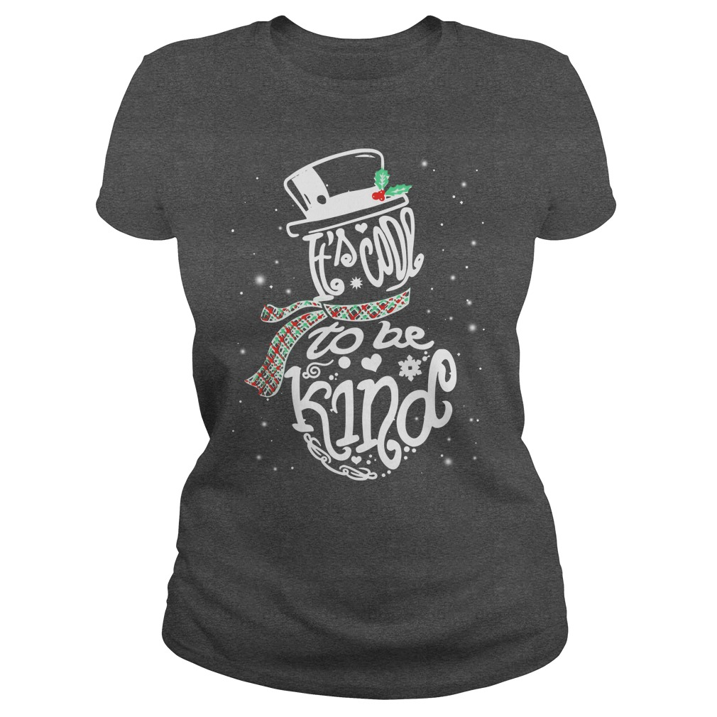 It's Cool To Be Kind - Snowman Christmas shirt lady tee