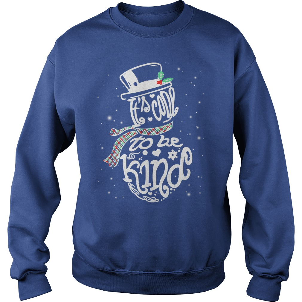 It's Cool To Be Kind - Snowman Christmas shirt sweat shirt