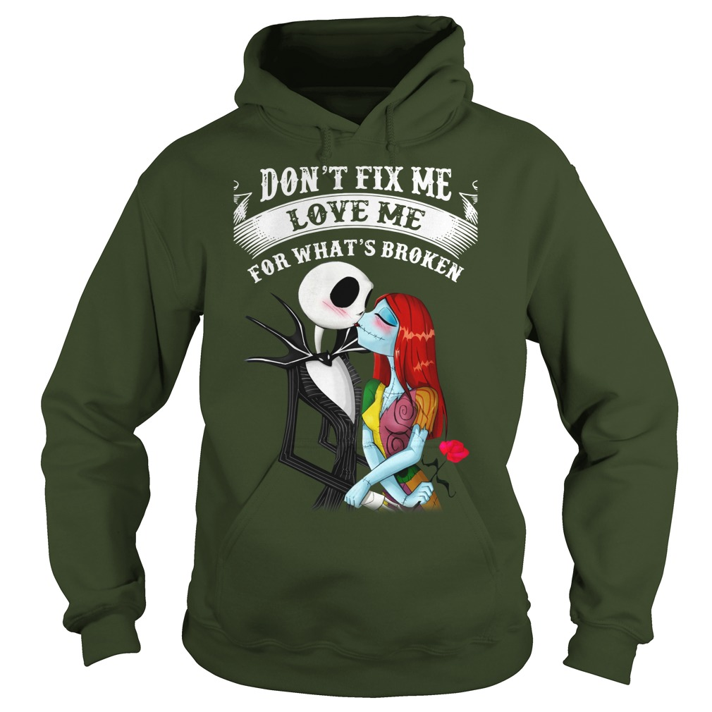 Jack skellington and Sally Don't fix me love me for what's broken shirt hoodie