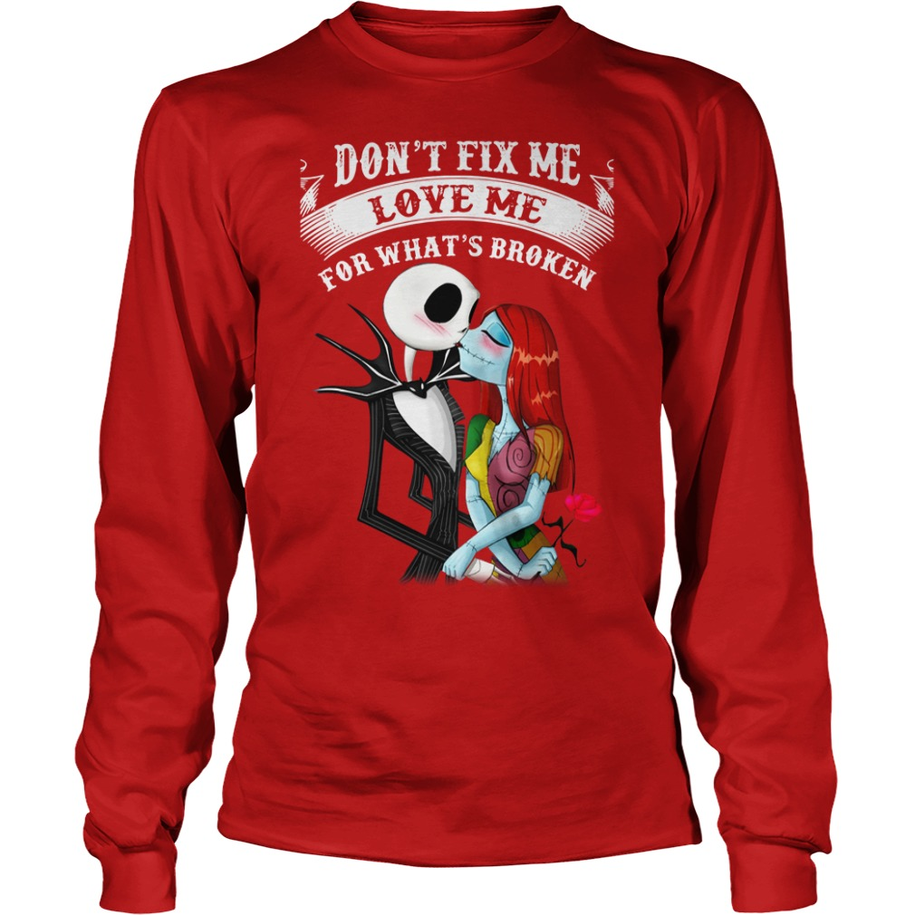 Jack skellington and Sally Don't fix me love me for what's broken shirt unisex longsleeve tee