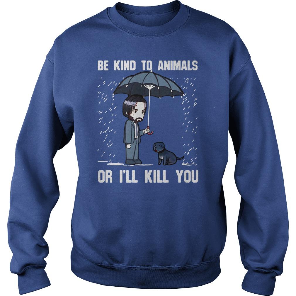 John Wick Be Kind to animals or I'll kill you shirt sweat shirt