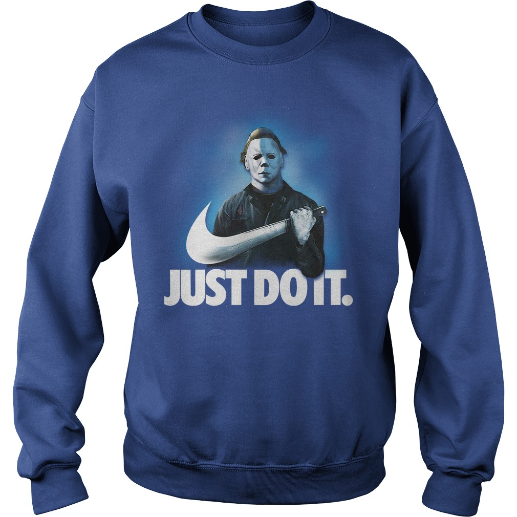 Michael Myers Just Do It shirt sweat shirt