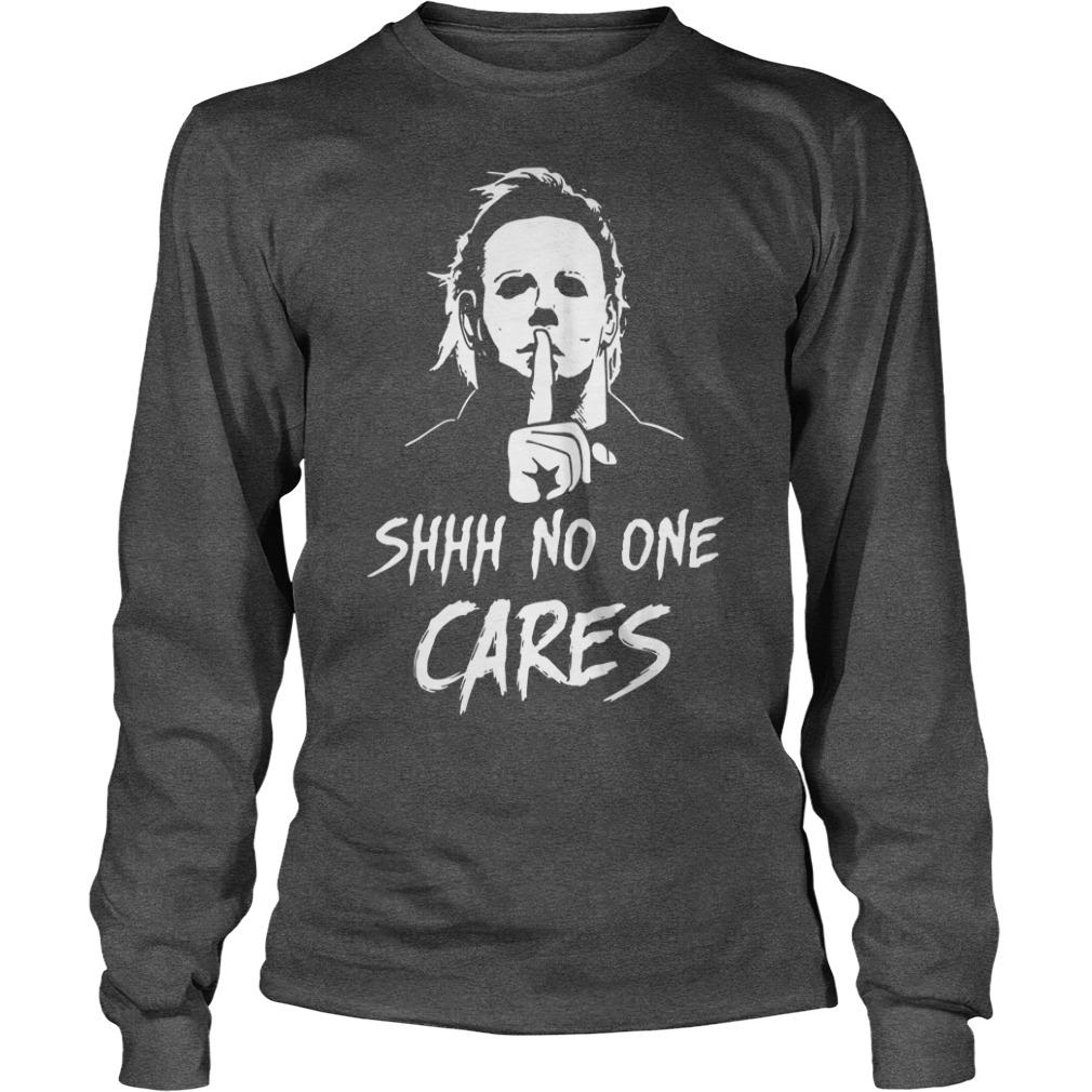 Michael Myers shhh no one cares shirt unisex longsleeve tee
