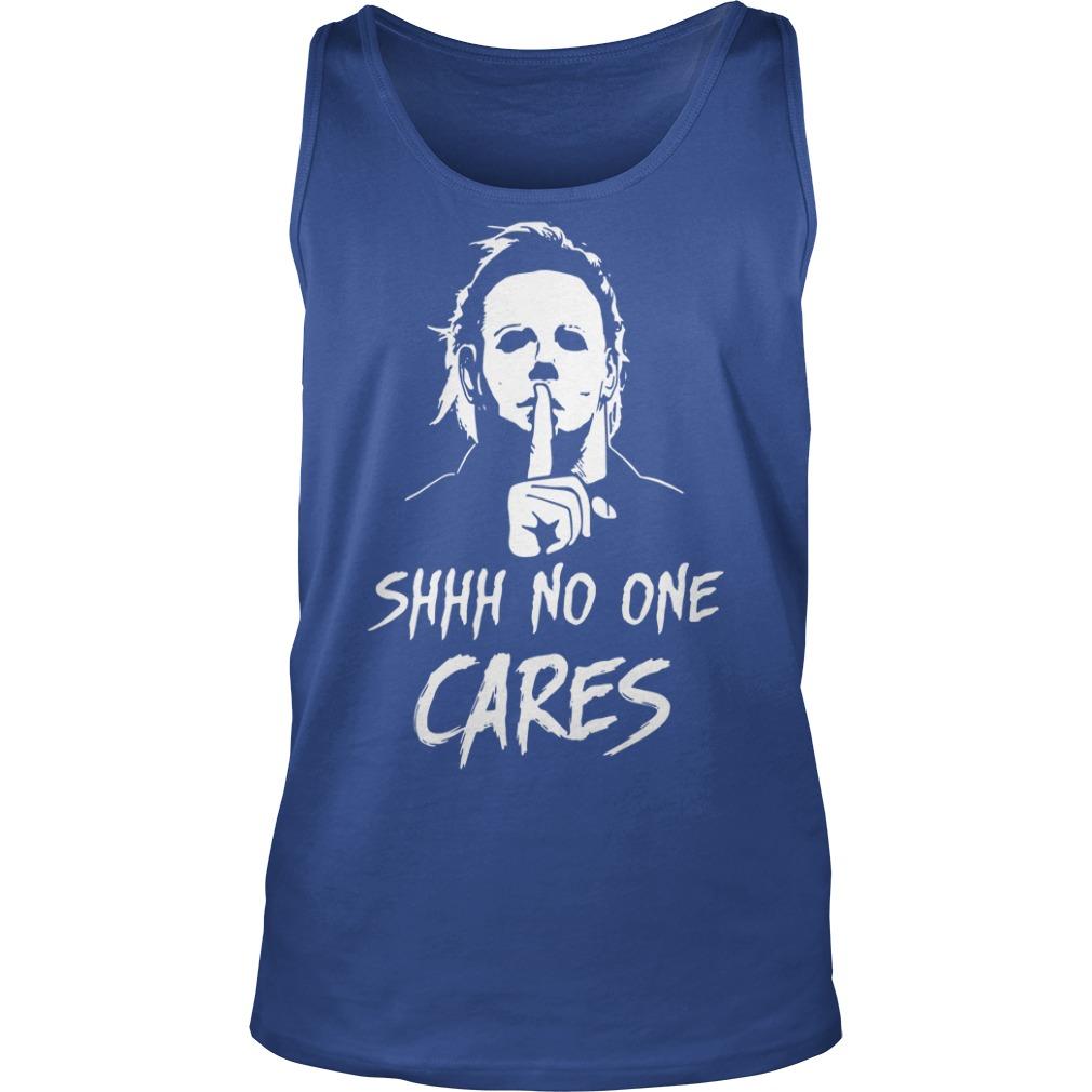 Michael Myers shhh no one cares shirt unisex tank top