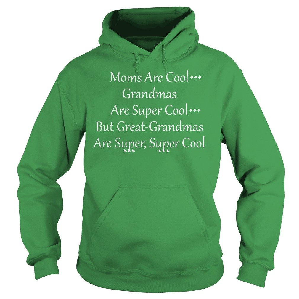 Mom are cool grandmas are super cool but great grandmas are super super cool shirt hoodie