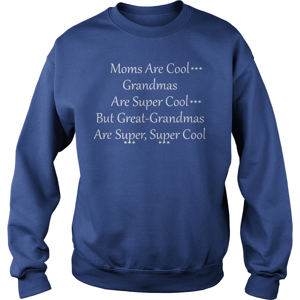 Mom are cool grandmas are super cool but great grandmas are super super cool shirt sweat shirt
