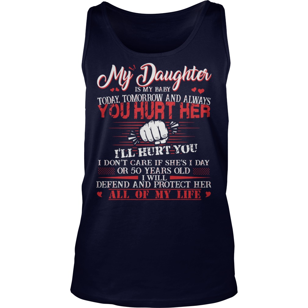 My daughter is my baby today tomorrow and always You hurt her I will hurt you shirt unisex tank top