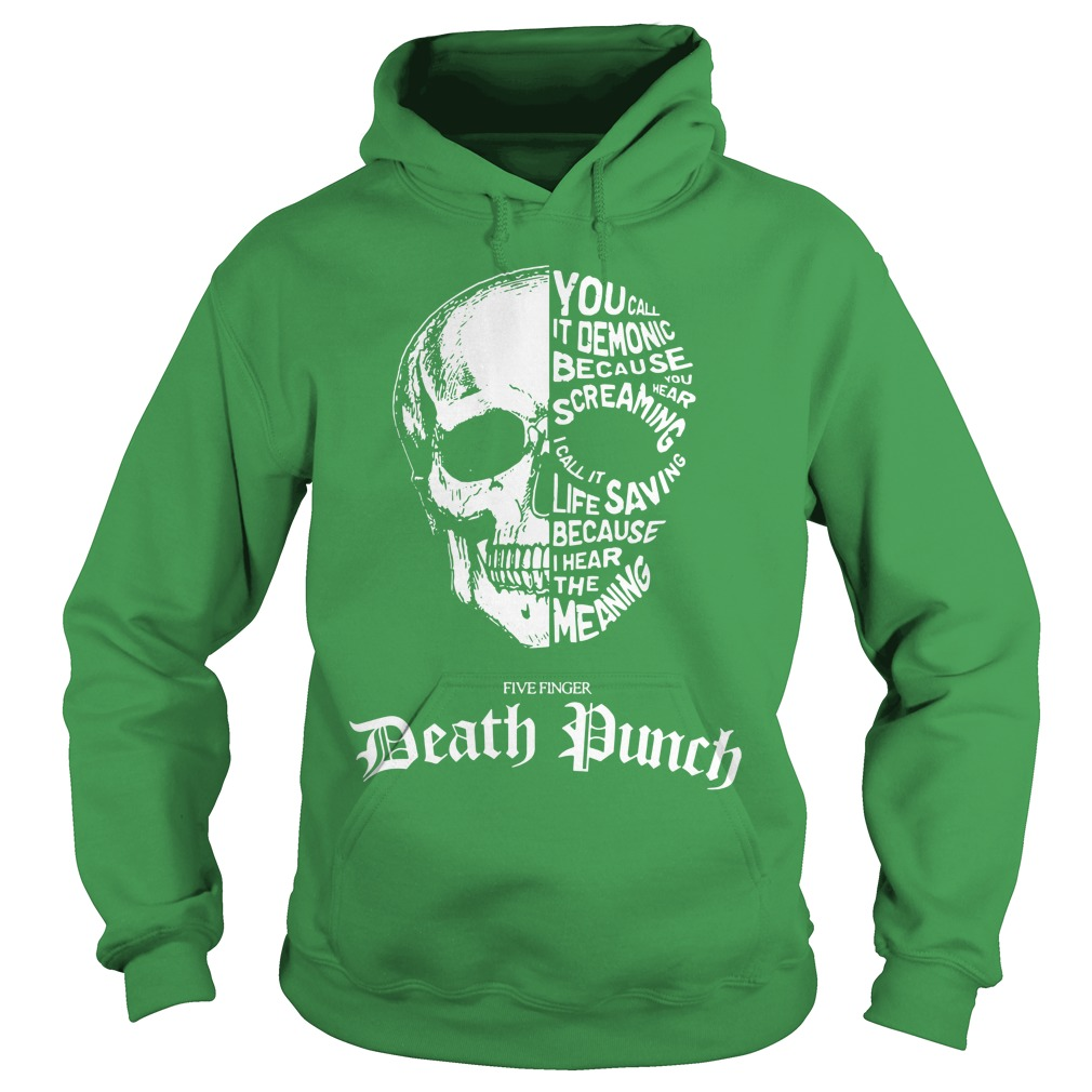 Skull you call it demonic because you hear screaming Five finger Death punch shirt hoodie