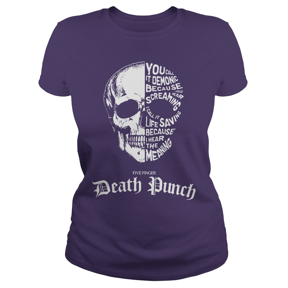 Skull you call it demonic because you hear screaming Five finger Death punch shirt lady tee
