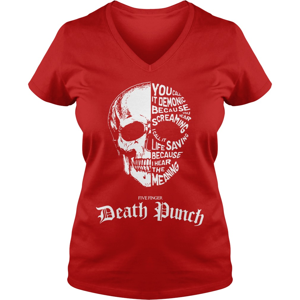 Skull you call it demonic because you hear screaming Five finger Death punch shirt lady v-neck