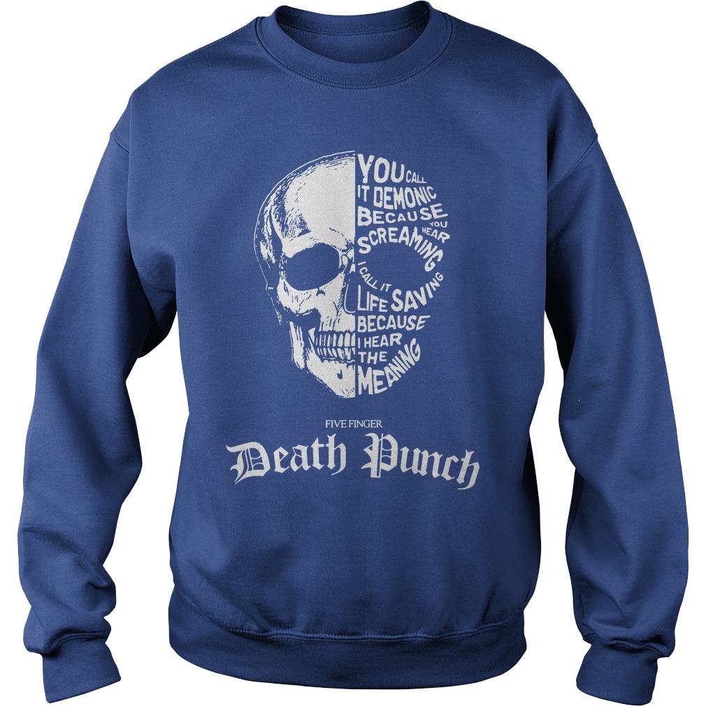Skull you call it demonic because you hear screaming Five finger Death punch shirt sweat shirt