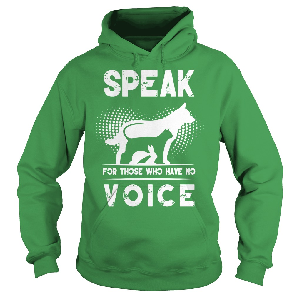 Speak for those who have no voice shirt hoodie