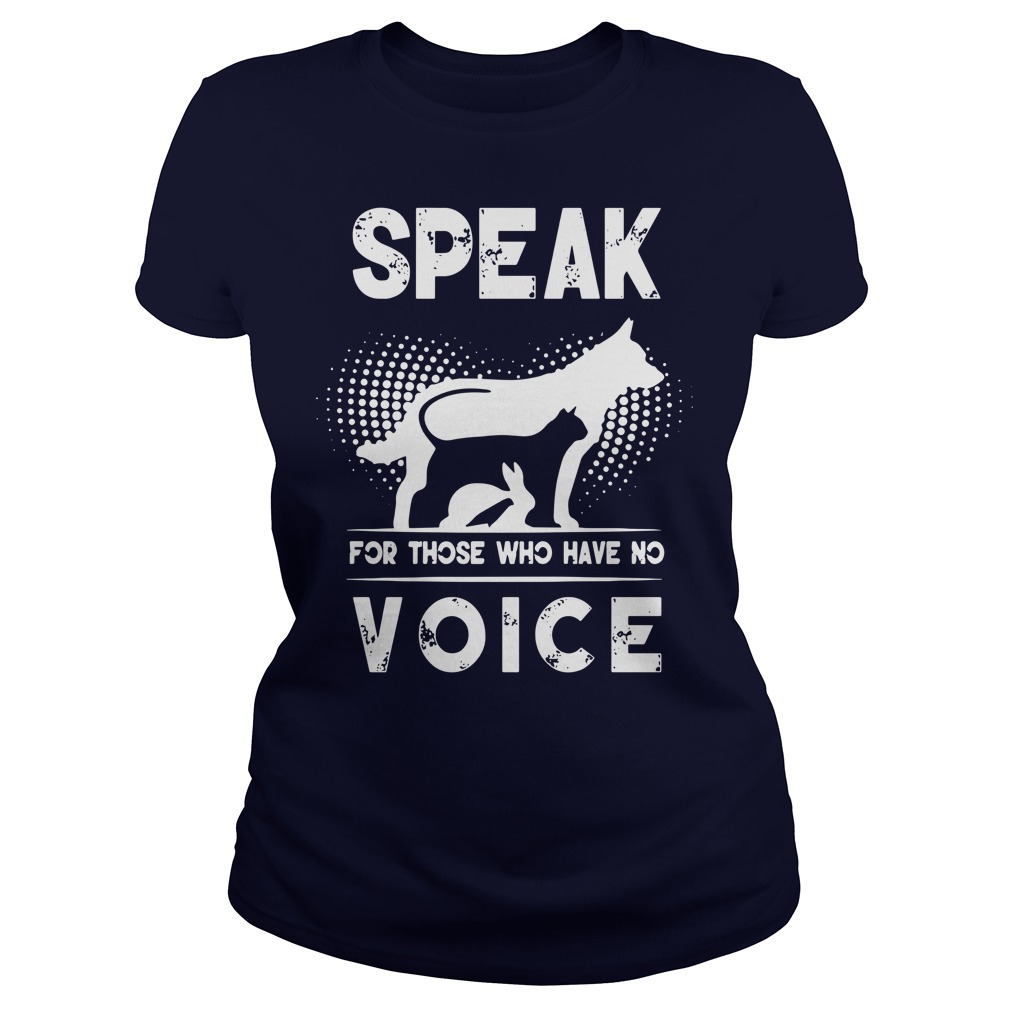 Speak for those who have no voice shirt lady tee
