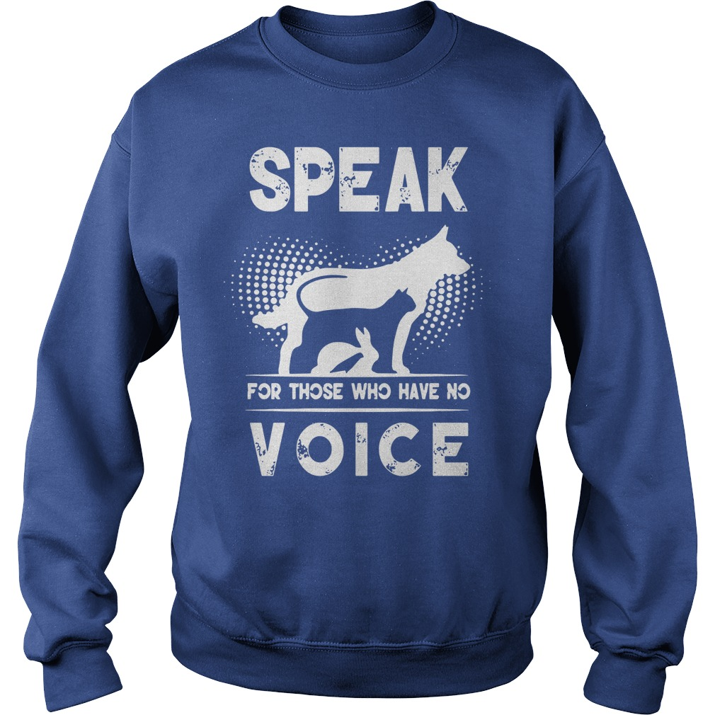 Speak for those who have no voice shirt sweat shirt
