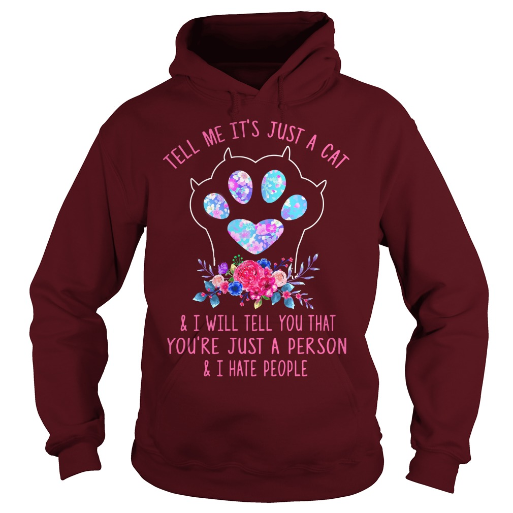 Tell me It's just a cat and I will tell you that you're just a person and I hate people shirt hoodie