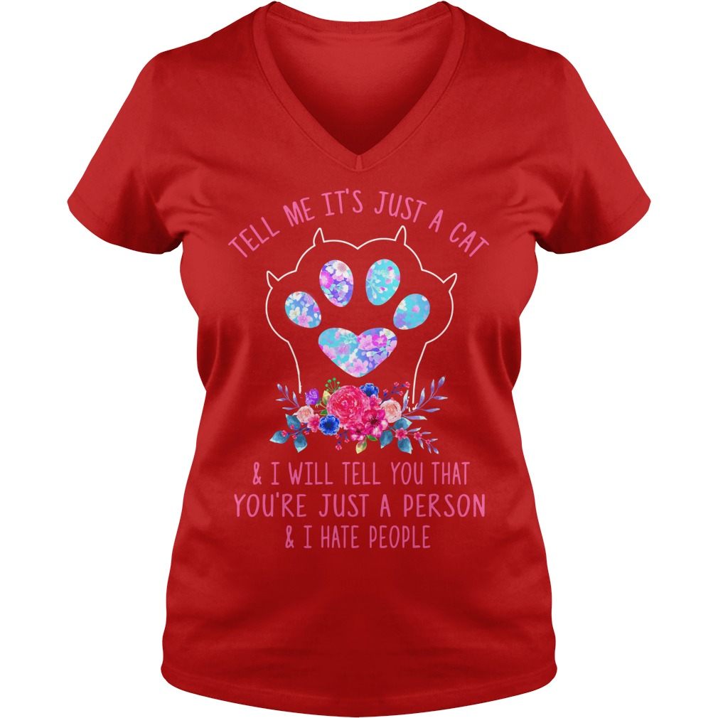 Tell me It's just a cat and I will tell you that you're just a person and I hate people shirt lady v-neck