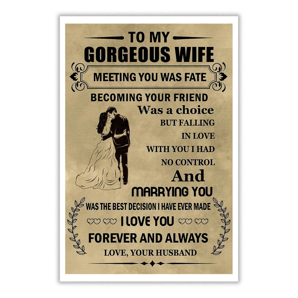 To my gorgeous wife Meeting you was fate Becoming your friend was a choice poster