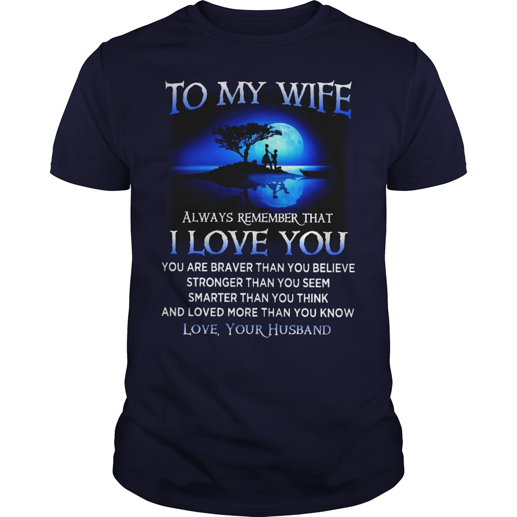 To my wife Always remember you are Braver than you believe shirt guy tee - To my wife always remember that I love you you are braver than you believe