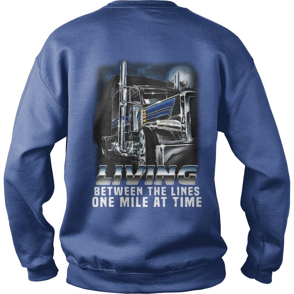 Truck living between the lines one mile at time shirt sweat shirt