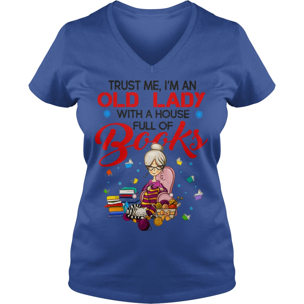 Trust me I'm an old lady with a house full of books shirt lady v-neck
