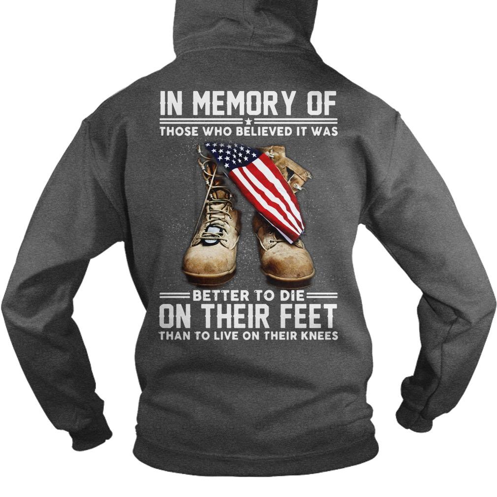 Veteran In memory of those better to die on their feet shirt hoodie
