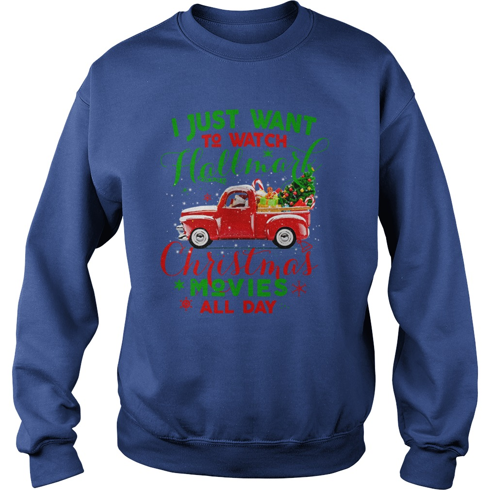 Vintage truck I just wanna watch hallmark Christmas movies all day shirt sweat shirt